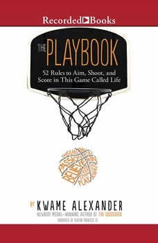 The Playbook: 52 Rules to Aim, Shoot, and Score in This Game Called Life, Kwame Alexander