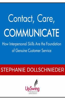 Contact, Care, COMMUNICATE -- How Interpersonal Skills Are the Foundation of Genuine Customer Service, Stephanie Dollschnieder