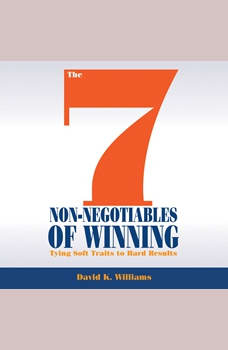 The 7 Non-Negotiables of Winning: Tying Soft Traits to Hard Results, David K. Williams