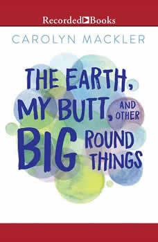 Earth, My Butt and Other Big Round Things, The (15th Anniversary ed.), Carolyn Mackler