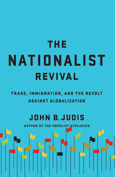 The Nationalist Revival: Trade, Immigration, and the Revolt Against Globalization, John B. Judis
