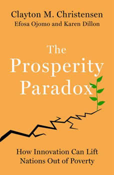 The Prosperity Paradox: How Innovation Can Lift Nations Out of Poverty, Clayton M. Christensen