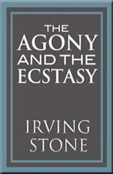 The Agony and the Ecstasy: A Biographical Novel of Michelangelo A Biographical Novel of Michelangelo, Irving Stone