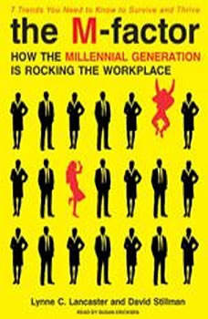 The M-Factor: How the Millennial Generation Is Rocking the Workplace, Lynne C. Lancaster