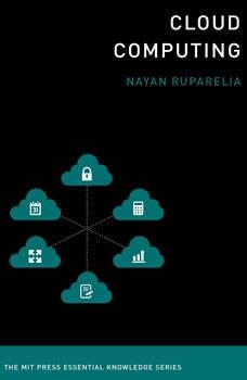 Cloud Computing: The MIT Press Essential Knowledge Series, Nayan B. Ruparella