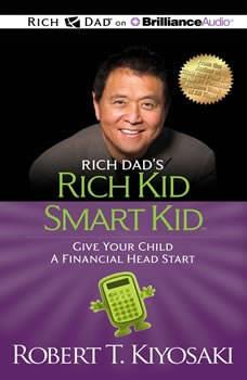 Rich Dad's Rich Kid Smart Kid: Give Your Child a Financial Head Start, Robert T. Kiyosaki