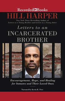 Letters to an Incarcerated Brother: Encouragement, Hope, and Healing for Inmates and Their Loved Ones, Hill Harper