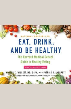 Eat, Drink, and Be Healthy: The Harvard Medical School Guide to Healthy Eating The Harvard Medical School Guide to Healthy Eating, Walter C. Willett, MD, DrPH