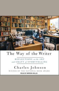 The Way of the Writer: Reflections on the Art and Craft of Storytelling Reflections on the Art and Craft of Storytelling, Charles Johnson
