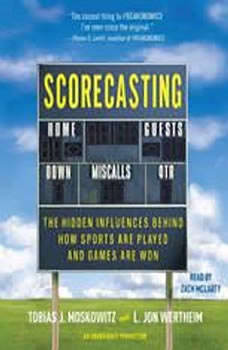 Scorecasting: The Hidden Influences Behind How Sports Are Played and Games Are Won The Hidden Influences Behind How Sports Are Played and Games Are Won, Tobias Moskowitz