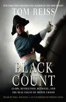 The Black Count: Glory, Revolution, Betrayal, and the Real Count of Monte Cristo Glory, Revolution, Betrayal, and the Real Count of Monte Cristo, Tom Reiss