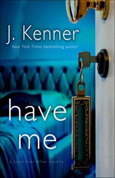 Have Me: A Stark Ever After Novella, J. Kenner