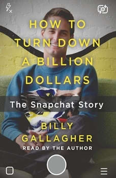How to Turn Down a Billion Dollars: The Snapchat Story, Billy Gallagher