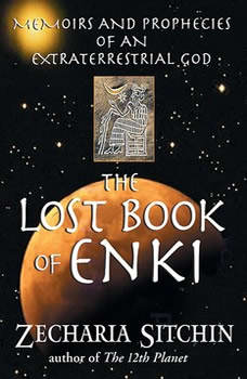 The Lost Book of Enki: Memoirs and Prophecies of an Extraterrestrial God, Zecharia Sitchin
