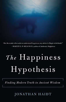 The Happiness Hypothesis: Finding Modern Truth in Ancient Wisdom Finding Modern Truth in Ancient Wisdom, Jonathan Haidt