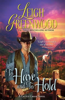 To Have and to Hold: A Cactus Creek Novel, Leigh Greenwood