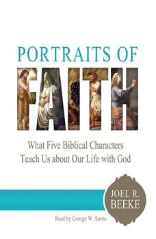 Portraits of Faith: What Five Biblical Characters Teach Us About Our Life with God, Joel R. Beeke