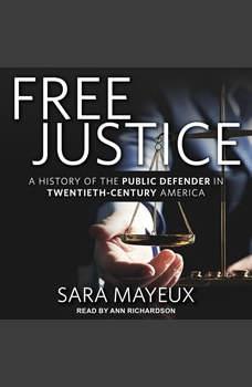 Free Justice: A History of the Public Defender in Twentieth-Century America, Sara Mayeux