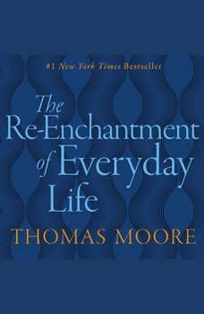 Reenchantment Of Everyday Life, Thomas Moore