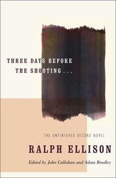 Three Days Before the Shooting . . ., Ralph Ellison