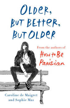 Older, but Better, but Older: From the Authors of How to Be Parisian Wherever You Are, Caroline De Maigret