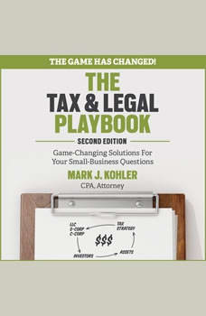 The Tax and Legal Playbook: Game-Changing Solutions To Your Small Business Questions 2nd Edition, Mark J. Kohler