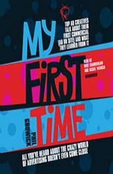 My First Time: Top Ad Creatives Talk about Their First Commercial (Ad or Site) and What They Learned from It Top Ad Creatives Talk about Their First Commercial (Ad or Site) and What They Learned from It, Phil Growick