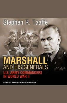 Marshall and His Generals: U.S. Army Commanders in World War II, Stephen R. Taaffe