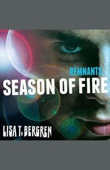 Remnants: Season of Fire, Lisa T Bergren