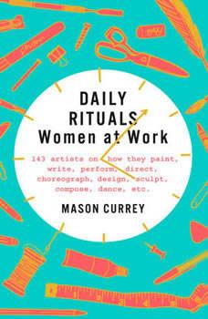 Daily Rituals: Women at Work, Mason Currey