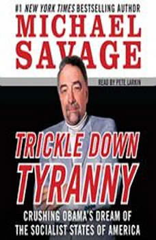 Trickle Down Tyranny: Crushing Obama's Dreams of a Socialist America Crushing Obama's Dreams of a Socialist America, Michael Savage