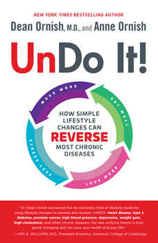 Undo It!: How Simple Lifestyle Changes Can Reverse Most Chronic Diseases How Simple Lifestyle Changes Can Reverse Most Chronic Diseases, Dean Ornish, M.D.