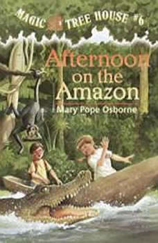 Magic Tree House #6: Afternoon on the Amazon, Mary Pope Osborne