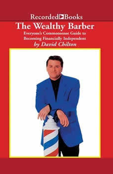 The Wealthy Barber: Everyone's Commonsense Guide to Becoming Financially Independent, David Chilton