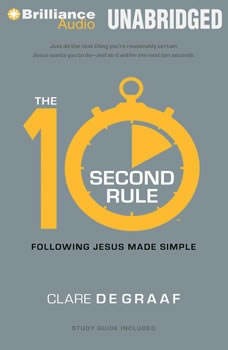 The 10-Second Rule: Following Jesus Made Simple Following Jesus Made Simple, Clare De Graaf