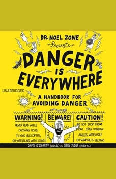 Danger Is Everywhere: A Handbook for Avoiding Danger A Handbook for Avoiding Danger, David O'Doherty