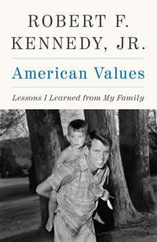 American Values: Lessons I Learned from My Family, Robert F. Kennedy, Jr.