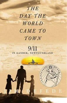 The Day the World Came to Town: 9/11 in Gander, Newfoundland, Jim DeFede