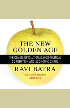 The New Golden Age: The Coming Revolution against Political Corruption and Economic Chaos, Ravi Batra