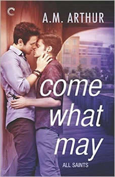 Come What May: (All Saints, #1), A.M. Arthur
