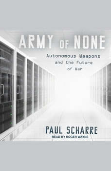 Army of None: Autonomous Weapons and the Future of War, Paul Scharre
