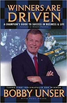 Winners are Driven: A Champion's Guide to Success in Business and Life, Bobby Unser
