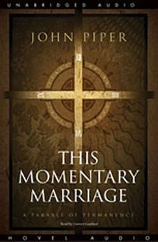This Momentary Marriage: A parable of permanence A parable of permanence, John Piper