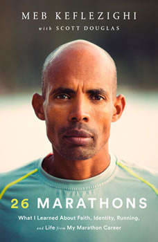 26 Marathons: What I Learned About Faith, Identity, Running, and Life from My Marathon Career What I Learned About Faith, Identity, Running, and Life from My Marathon Career, Meb Keflezighi
