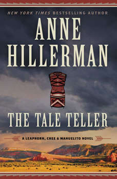 The Tale Teller: A Leaphorn, Chee & Manuelito Novel A Leaphorn, Chee & Manuelito Novel, Anne Hillerman