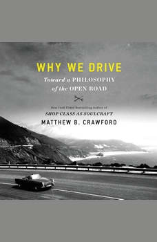 Why We Drive: Toward a Philosophy of the Open Road, Matthew B. Crawford
