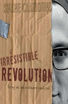 The Irresistible Revolution: Living as an Ordinary Radical, Shane Claiborne