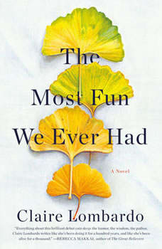 The Most Fun We Ever Had: A Novel A Novel, Claire Lombardo