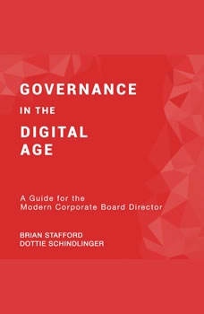 Governance in the Digital Age: A Guide for the Modern Corporate Board Director A Guide for the Modern Corporate Board Director, Dottie Schindlinger
