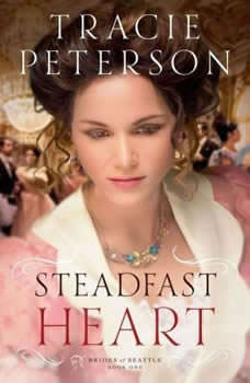 Steadfast Heart: Brides of Seattle Book #1, Tracie Peterson